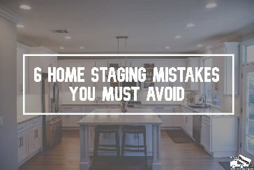 6 Home Staging Mistakes You Must Avoid