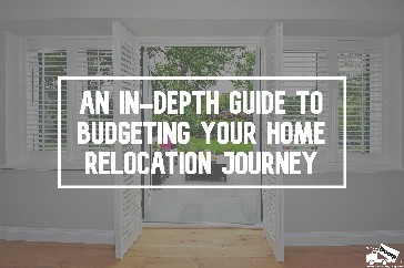 In-Depth Guide to Budgeting Your Home Relocation